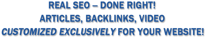 Real SEO done right. Customized articles, backlinks, video